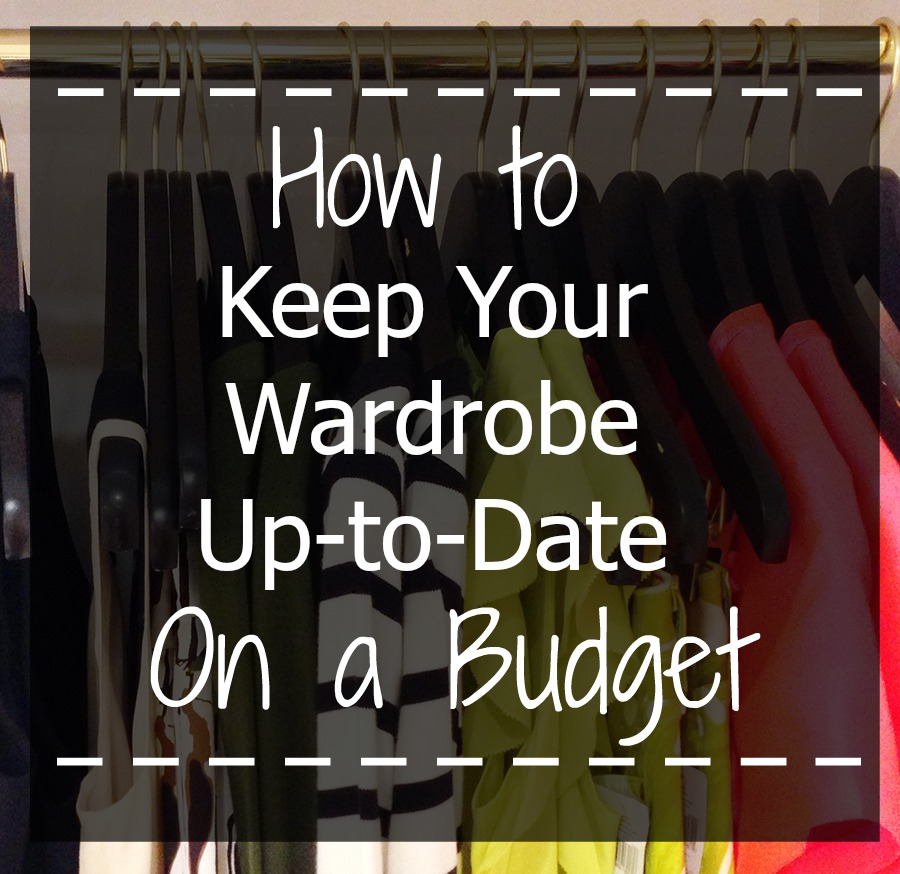 How to Keep Your Wardrobe Up-to-Date on a Budget