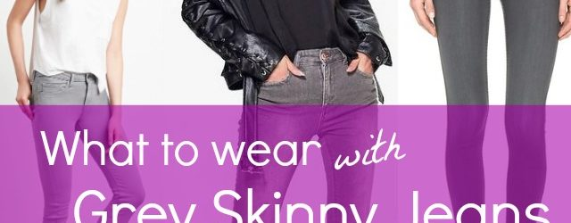 What to wear with grey skinny jeans